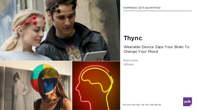 The Year That Was, The Year That Will Be Wearable Device Zaps Your Brain To Change Your Mood thync.com @thync Thync HAPPIN...