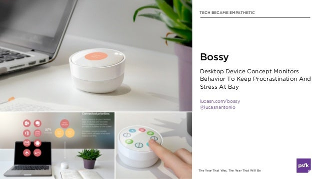 The Year That Was, The Year That Will Be TECH BECAME EMPATHETIC Bossy Desktop Device Concept Monitors Behavior To Keep Pro...