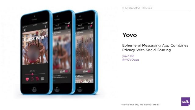 The Year That Was, The Year That Will Be THE POWER OF PRIVACY Ephemeral Messaging App Combines Privacy With Social Sharing...