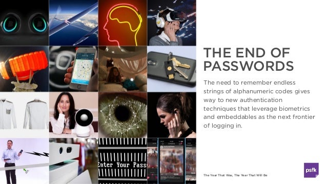 The Year That Was, The Year That Will Be THE END OF PASSWORDS The need to remember endless strings of alphanumeric codes g...