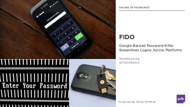 The Year That Was, The Year That Will Be Google-Backed Password-Killer Streamlines Logins Across Platforms fidoalliance.or...
