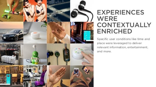 The Year That Was, The Year That Will Be EXPERIENCES WERE CONTEXTUALLY ENRICHED Specific user conditions like time and pla...