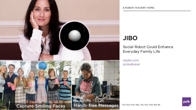 The Year That Was, The Year That Will Be Social Robot Could Enhance  Everyday Family Life myjibo.com @JiboRobot JIBO A RO...