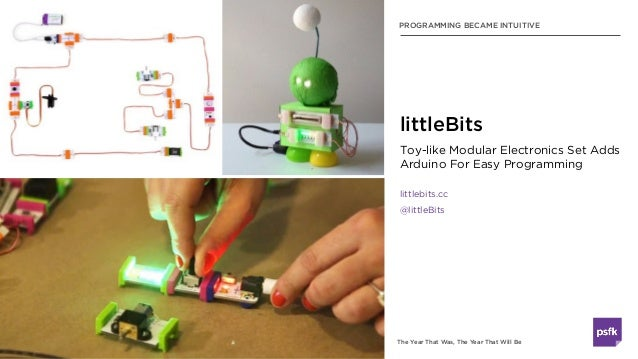 The Year That Was, The Year That Will Be PROGRAMMING BECAME INTUITIVE Toy-like Modular Electronics Set Adds Arduino For Ea...