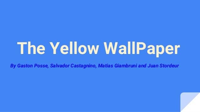 The Yellow WallPaper By Gaston Posse, Salvador Castagnino, Matias Giambruni and Juan Stordeur