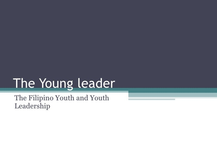 The Young leader The Filipino Youth and Youth Leadership