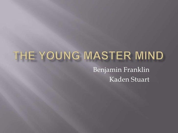 The young master mind<br />Benjamin Franklin<br />Kaden Stuart<br />