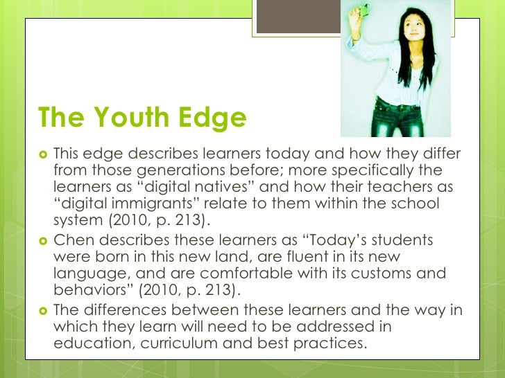 The Youth Edge   This edge describes learners today and how they differ    from those generations before; more specifical...