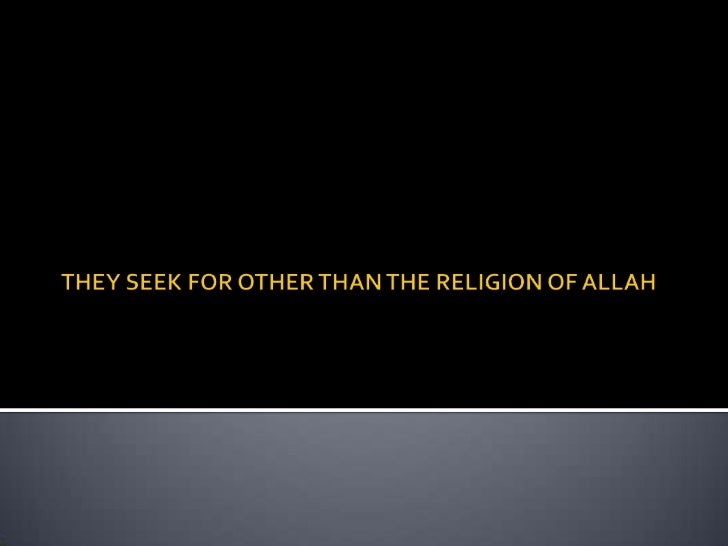    Do they seek for other than the Religion of Allah.-while all    creatures in the heavens and on earth have, willing or...