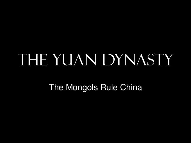 The Yuan Dynasty   The Mongols Rule China