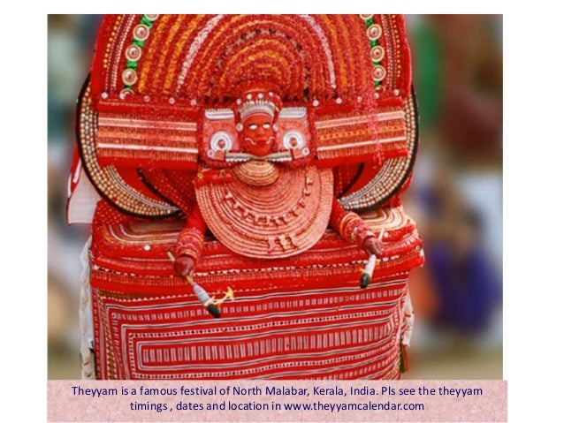 Theyyam is a famous festival of North Malabar, Kerala, India. Pls see the theyyam          timings , dates and location in...