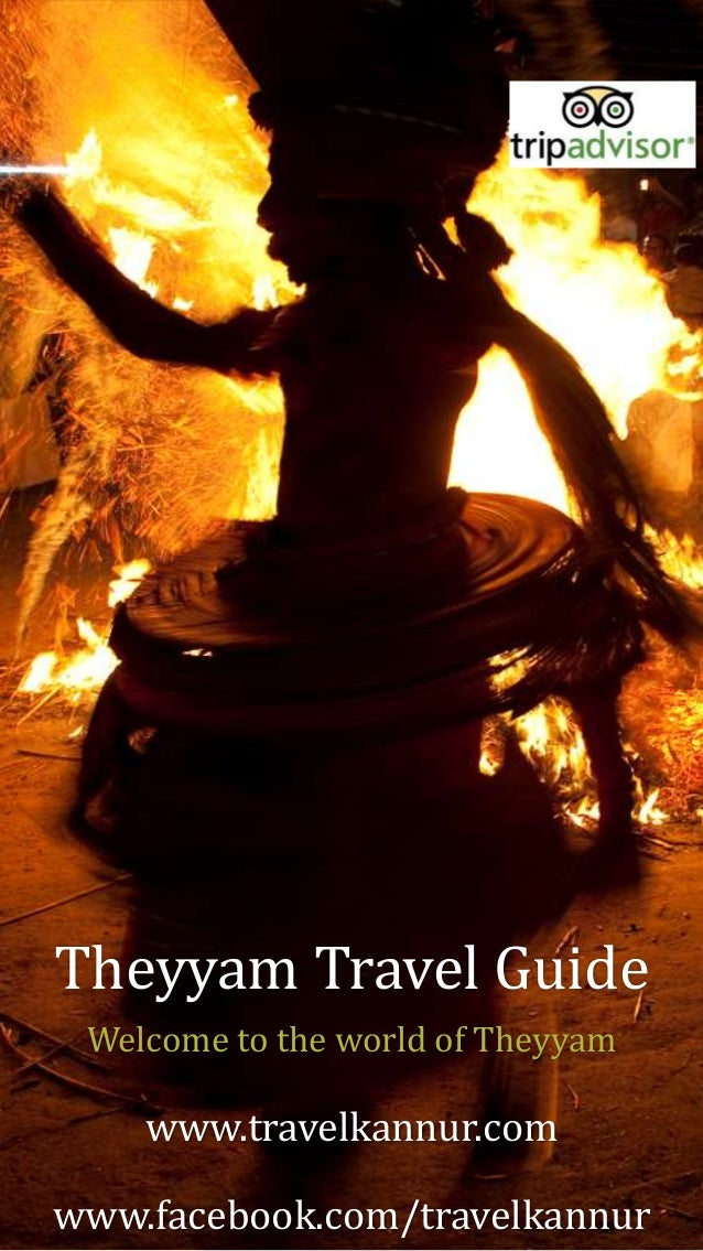 Theyyam Travel Guide Welcome to the world of Theyyam www.travelkannur.com www.facebook.com/travelkannur