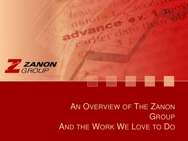 An Overview of The Zanon Group<br />And the Work We Love to Do<br />