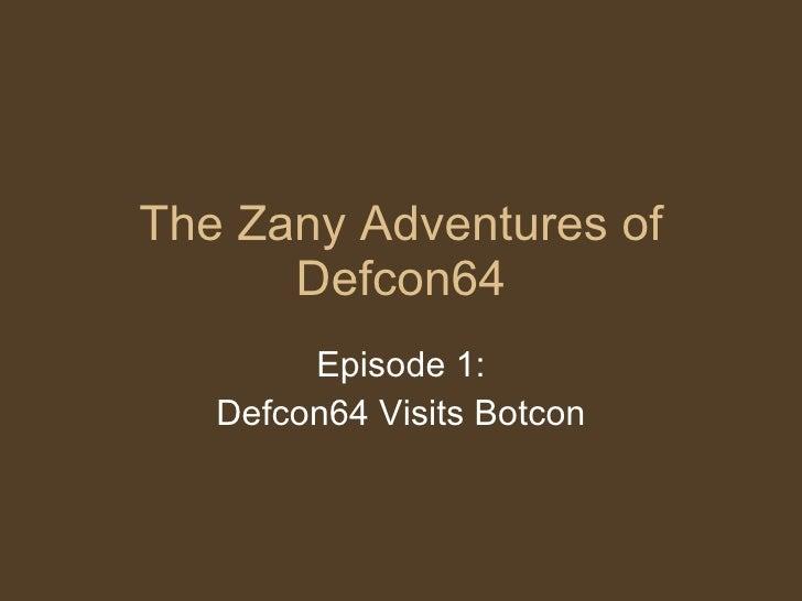 The Zany Adventures of Defcon64 Episode 1: Defcon64 Visits Botcon