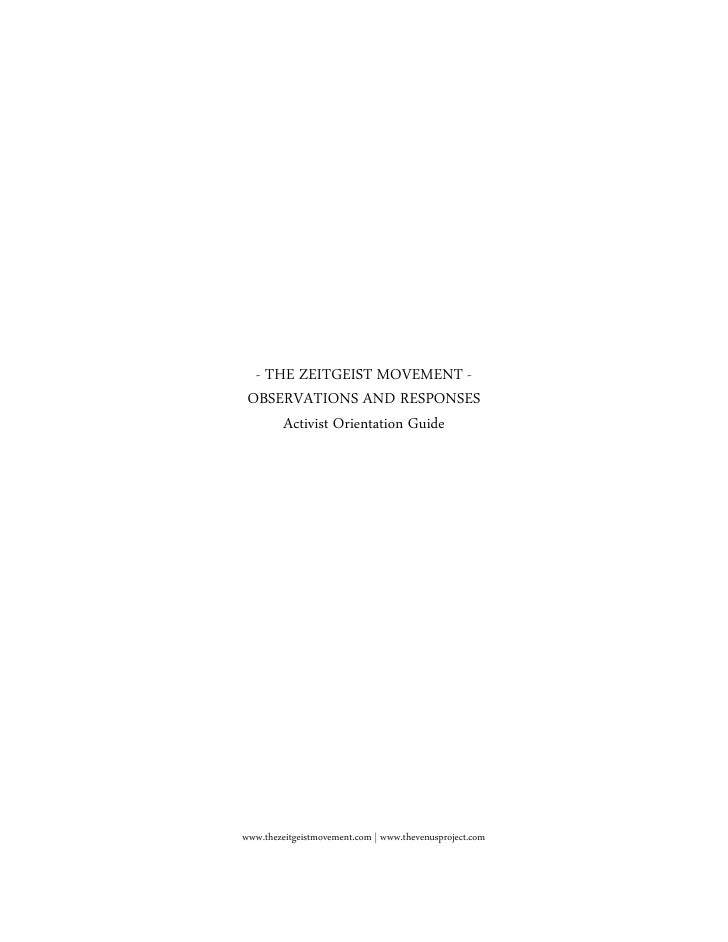 - THE ZEITGEIST MOVEMENT -  OBSERVATIONS AND RESPONSES       Activist Orientation Guide     www.thezeitgeistmovement.com |...