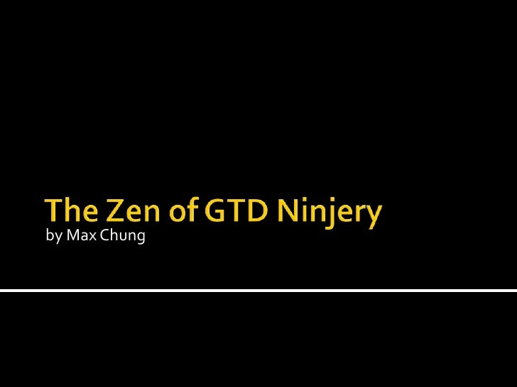 by Max Chung<br />The Zen of GTD Ninjery<br />