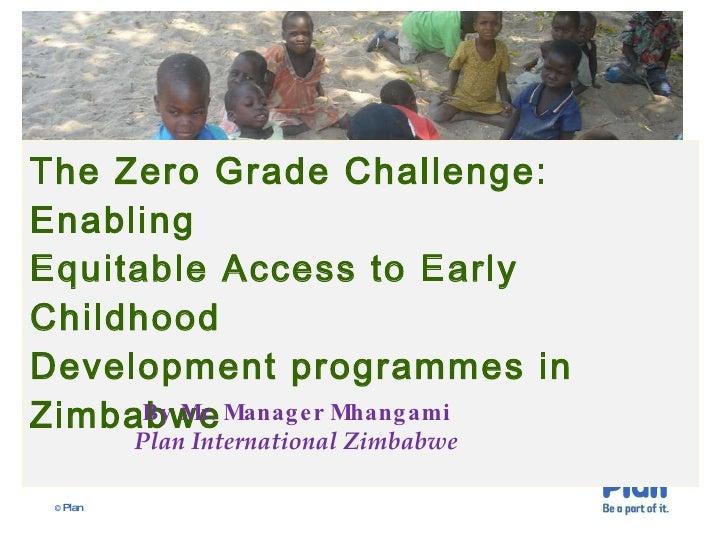 The Zero Grade Challenge: Enabling Equitable Access to Early Childhood  Development programmes in Zimbabwe   By Mr. Manage...