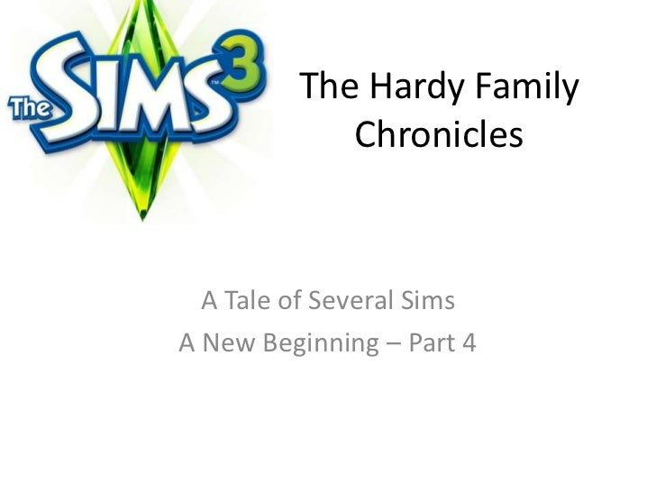 The Hardy Family Chronicles<br />A Tale of Several Sims<br />A New Beginning– Part 4<br />