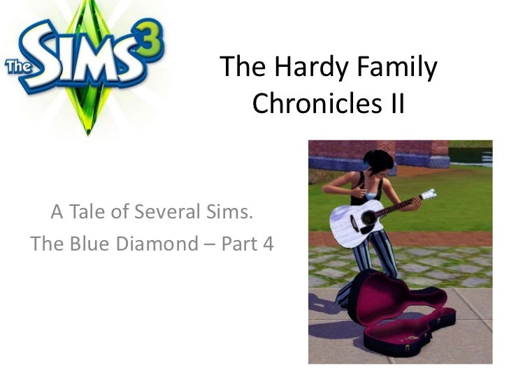 The Hardy Family Chronicles II<br />A Tale of Several Sims.<br />The Blue Diamond – Part 4 <br />