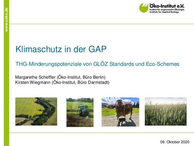 www.oeko.de Klimaschutz in der GAP THG-Minderungspotenziale von GLÖZ Standards und Eco-Schemes Margarethe Scheffler (Öko-I...