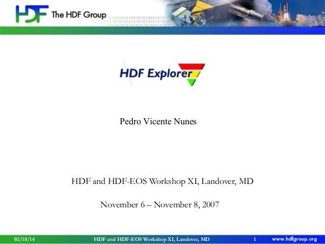 Pedro Vicente Nunes  HDF and HDF-EOS Workshop XI, Landover, MD November 6 – November 8, 2007  02/18/14  HDF and HDF-EOS Wo...