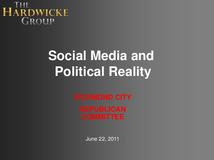Social Media and Political Reality<br />RICHMOND CITY <br />REPUBLICAN COMMITTEE <br />June 22, 2011<br />