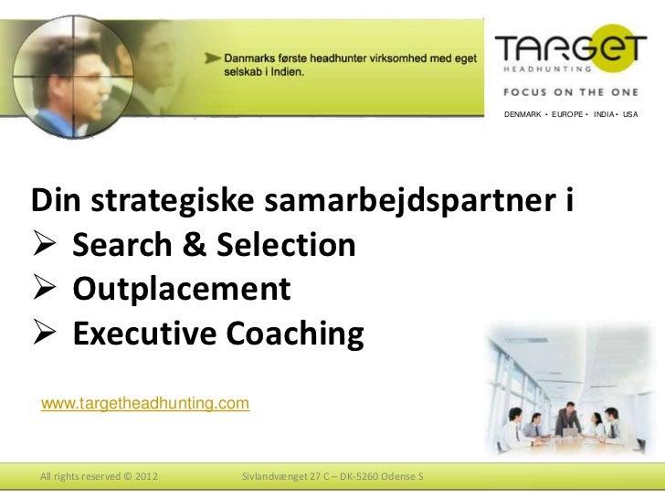 DENMARK • EUROPE • INDIA • USADin strategiske samarbejdspartner i Search & Selection Outplacement Executive Coachingwww...
