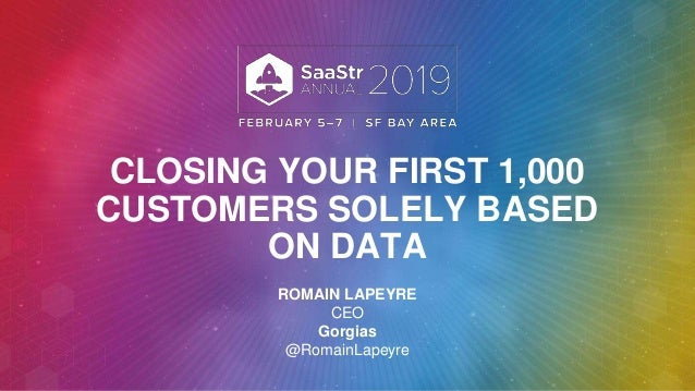 CLOSING YOUR FIRST 1,000 CUSTOMERS SOLELY BASED ON DATA ROMAIN LAPEYRE CEO Gorgias @RomainLapeyre