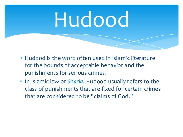 hudood laws Passage of the hudood ordinances of 1979 was a harbinger of things to come as  the military junta moved to implement laws perceived to be congruent with.