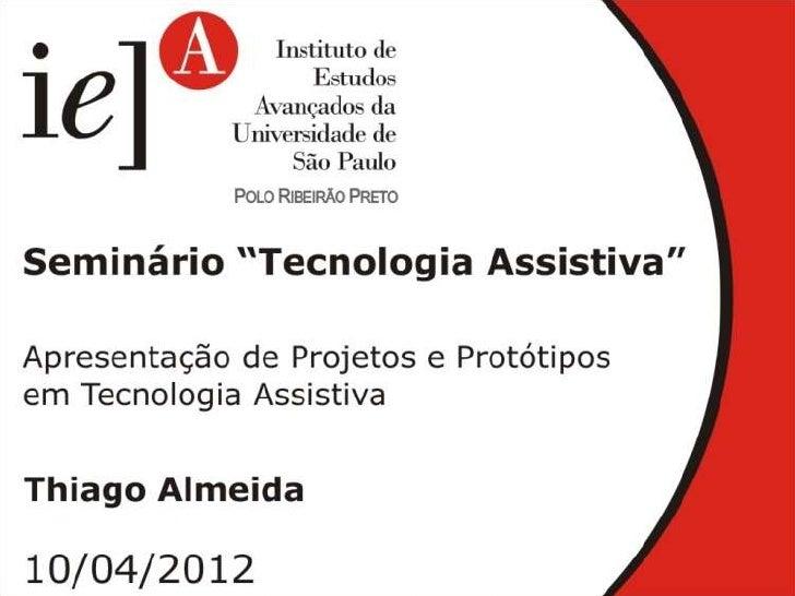 Figlabs Pesquisa e Desenvolvimento LTDA              Thiago Almeida      Seminário Tecnologia Assistiva                  2...
