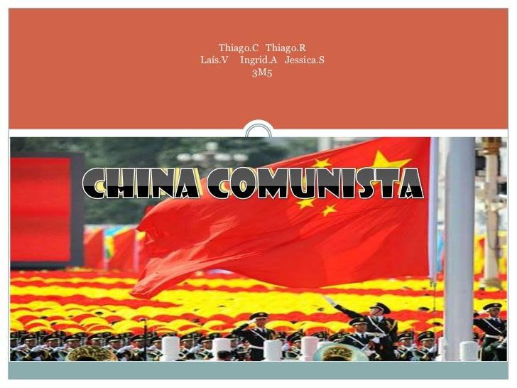Thiago.C   Thiago.RLaís.V     Ingrid.A   Jessica.S3M5<br />China Comunista<br />China Comunista<br />
