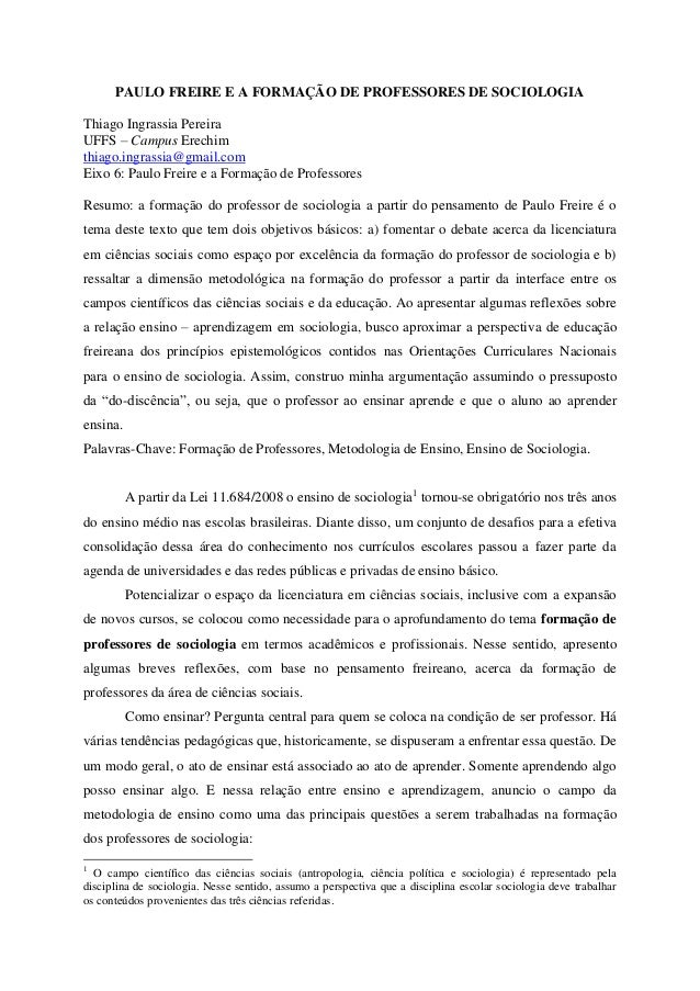 PAULO FREIRE E A FORMAÇÃO DE PROFESSORES DE SOCIOLOGIAThiago Ingrassia PereiraUFFS – Campus Erechimthiago.ingrassia@gmail....