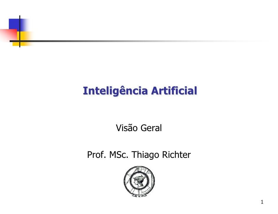 Inteligência Artificial         Visão Geral  Prof. MSc. Thiago Richter                                1