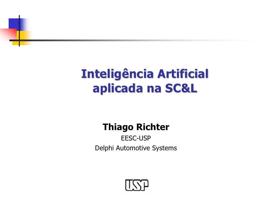 Inteligência Artificial   aplicada na SC&L       Thiago Richter           EESC-USP   Delphi Automotive Systems