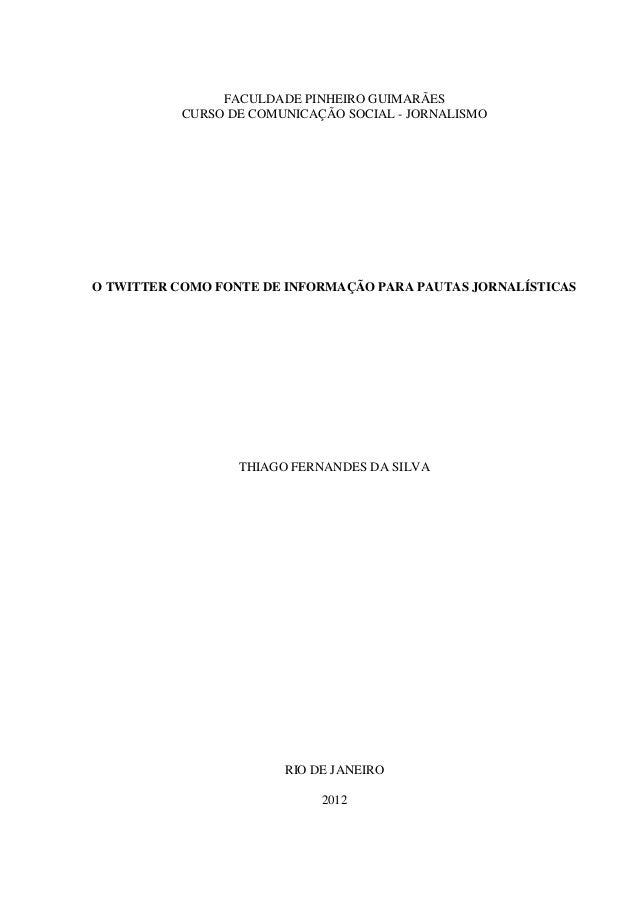 FACULDADE PINHEIRO GUIMARÃES           CURSO DE COMUNICAÇÃO SOCIAL - JORNALISMOO TWITTER COMO FONTE DE INFORMAÇÃO PARA PAU...