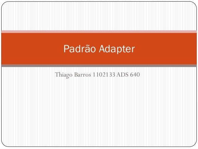 Padrão Adapter Thiago Barros 1102133 ADS 640