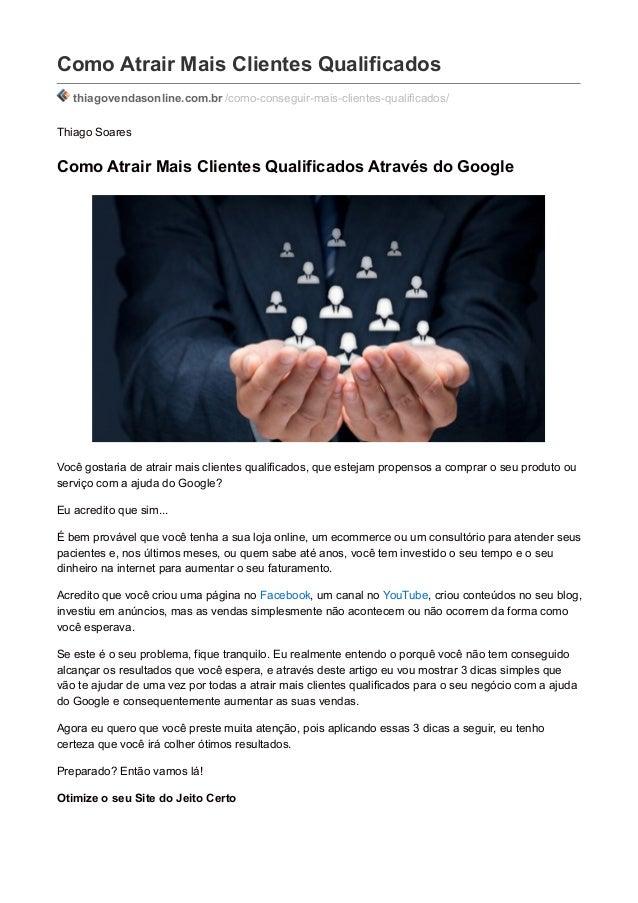 Como Atrair Mais Clientes Qualificados thiagovendasonline.com.br /como-conseguir-mais-clientes-qualificados/ Thiago Soares...