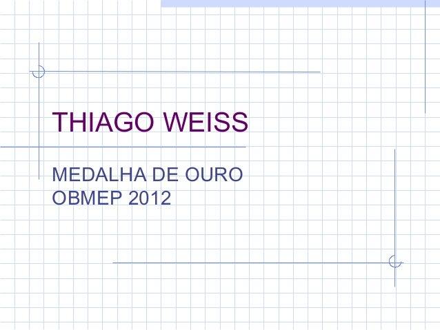 THIAGO WEISS MEDALHA DE OURO OBMEP 2012