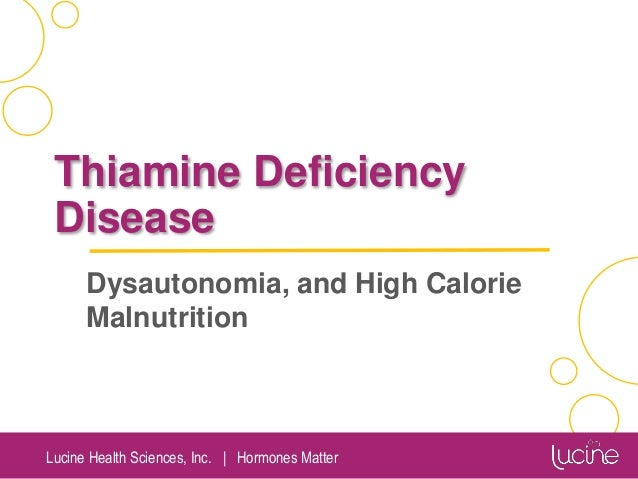 Lucine Health Sciences, Inc. | Hormones Matter Thiamine Deficiency Disease Dysautonomia, and High Calorie Malnutrition Cal...