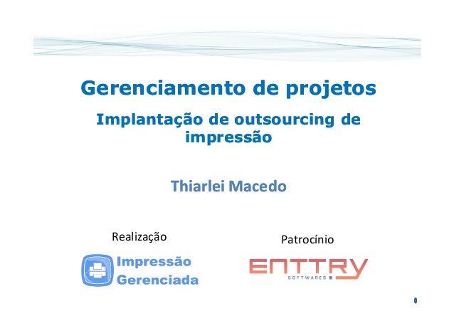 Gerenciamento de projetosGerenciamento de projetos ImplantaçãoImplantação de outsourcing dede outsourcing de impressãoimpr...