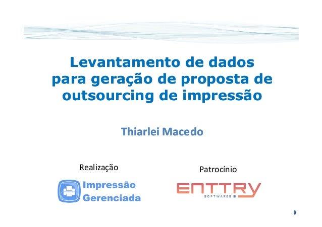 Levantamento de dadosLevantamento de dados para geração de proposta depara geração de proposta de outsourcing de impressão...