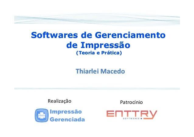 Softwares ddee GGeerreenncciiaammeennttoo  ddee IImmpprreessssããoo  ((TTeeoorriiaa ee PPrrááttiiccaa))  TTTThhhhiiiiaaaarr...