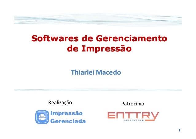 Softwares de GerenciamentoSoftwares de Gerenciamento de Impressãode Impressão ThiarleiThiarlei MacedoMacedoThiarleiThiarle...
