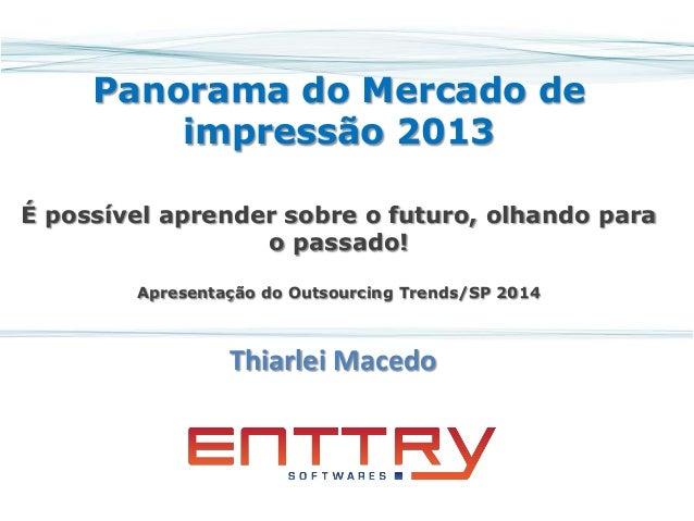 Panorama do Mercado de impressão 2013 É possível aprender sobre o futuro, olhando para o passado! Apresentação do Outsourc...