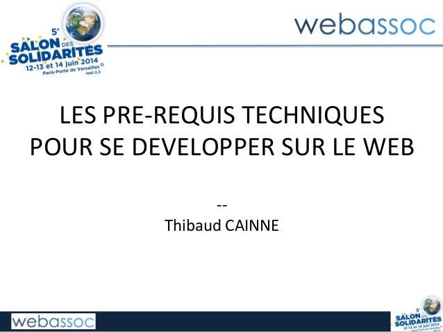 LES  PRE-‐REQUIS  TECHNIQUES   POUR  SE  DEVELOPPER  SUR  LE  WEB      -‐-‐   Thibaud  CAINNE ...