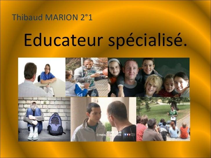 Educateur spécialisé. Thibaud MARION 2°1