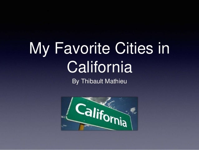 My Favorite Cities in  California  By Thibault Mathieu
