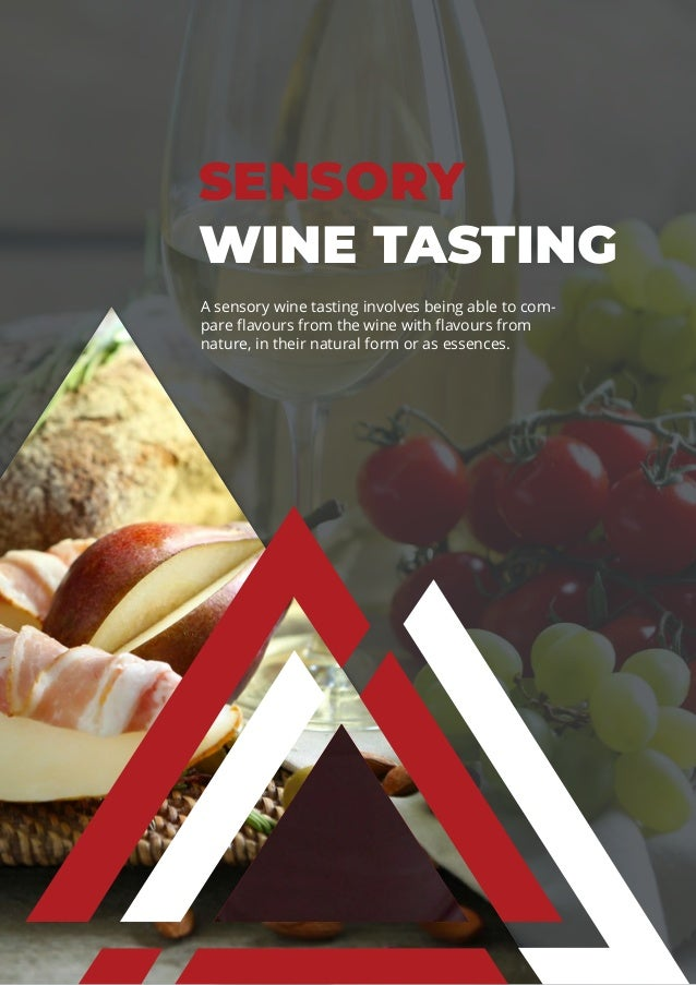 SENSORY WINE TASTING A sensory wine tasting involves being able to com- pare flavours from the wine with flavours from nat...