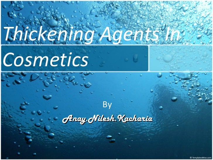 Thickening Agents InCosmetics              By      Anay.Nilesh.Kacharia