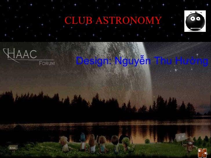 CLUB ASTRONOMY Design: Nguyễn Thu Hường